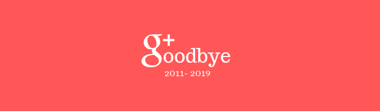 Google+ was permanently shutdown on April 2, 2019.